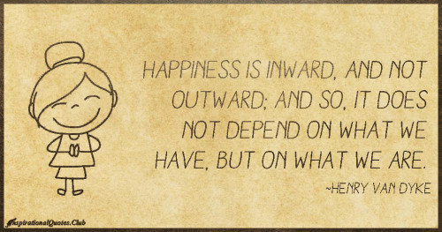 InspirationalQuotes.Club-happiness-outward-depend-Henry-Van-Dyke